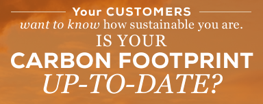 Your customers want to know how sustainable you are. Is your carbon footprint up to date?